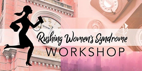 Rushing Women's Syndrome - An online interactive workshop tickets