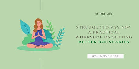 Struggle to say no? A practical workshop on setting better boundaries tickets