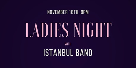 Lady's Night with Istanbul Band tickets