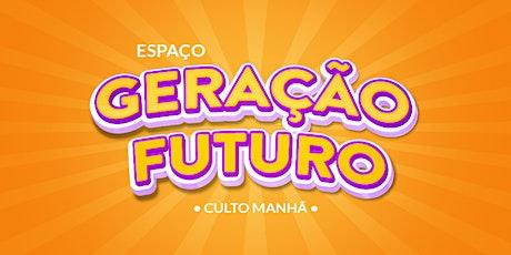 Espaço Geração Futuro - Culto de Domingo Manhã ingressos