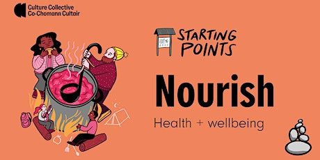 Culture Collective  Starting Points. NOURISH: Health and wellbeing tickets