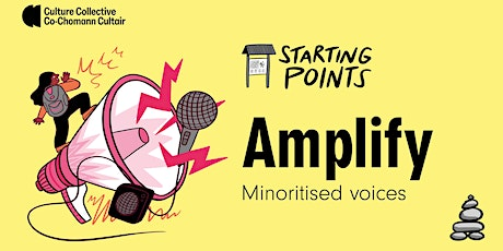 Culture Collective  Starting Points. AMPLIFY: Minoritised voices tickets