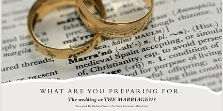What Are You Preparing For - The Wedding or THE MARRIAGE??? tickets