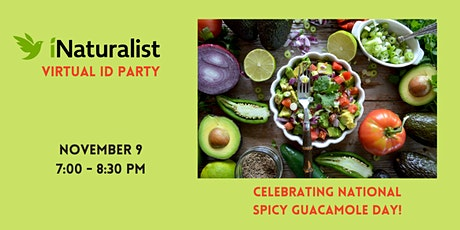 iNaturalist Virtual ID Party: Celebrating National Spicy Guacamole Day! tickets