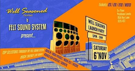 Well Seasoned Peckham x Felt Sound System present : The Big Launch tickets