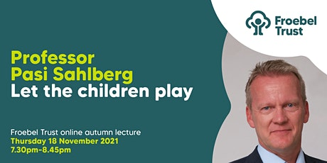 The Froebel Trust Annual Lecture 'Let the children play' tickets