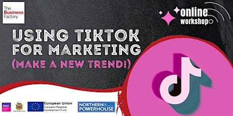 Using TikTok for Marketing - 10am tickets