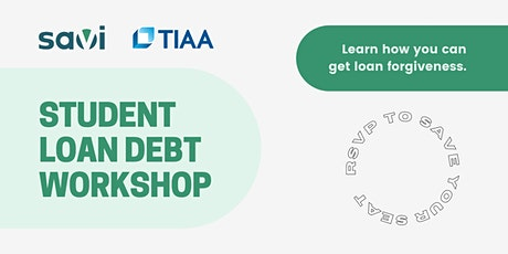 TIAA Community: Student Loan Forgiveness Workshop   Powered by Savi tickets