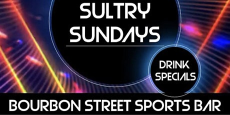 Sultry Sundays at Bourbon Street Sports Bar tickets