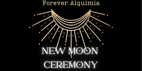 FOREVER ALQUIMIA  New Moon Ceremony, Astrology and Shamanic Journey tickets