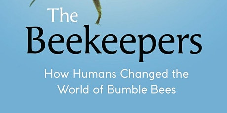 The Beekeepers: How Humans Changed the World of Bumble Bees tickets