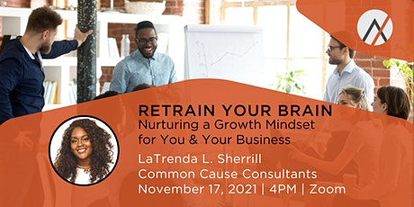 Retrain Your Brain: Nurturing a Growth Mindset for You & Your Business tickets