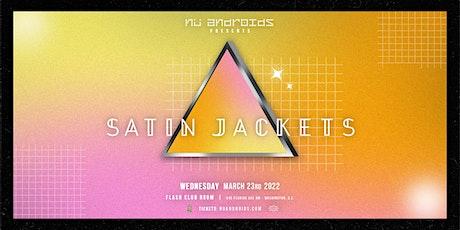 Nü Androids Presents: Satin Jackets (21+) tickets