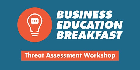 Business Education Breakfast: Threat Assessment Workshop tickets