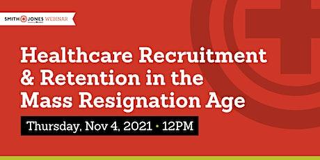 Healthcare Recruitment & Retention in the Mass Resignation Age tickets