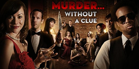 Murder...Without A CLUE! Interactive Comedy Murder Mystery Show tickets