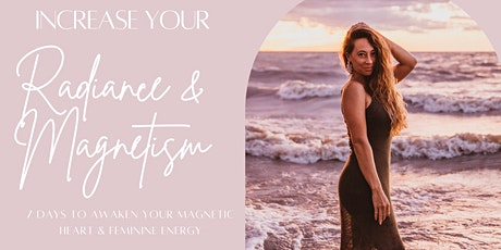 FEMININE QUEEN 7 DAY IMMERSION: INCREASE YOUR RADIANCE & MAGNETISM tickets