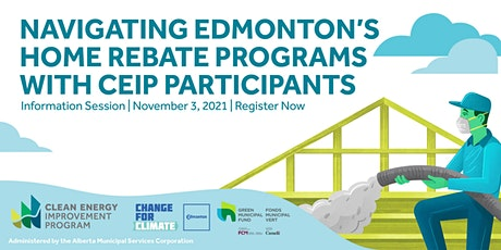 Navigating the City of Edmonton Home Rebate Programs with CEIP participants tickets
