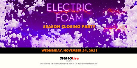Electric Foam Season Closing Party - Stereo Live Houston tickets