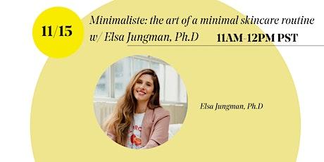 Minimaliste: the art of a minimal skincare routine w/ Elsa Jungman, Ph.D tickets