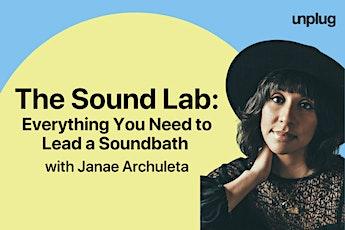The Sound Lab: Everything You Need to Lead a Soundbath with Janae Archuleta tickets