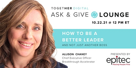 Together Digital | Ask & Give Lounge - How to Be a Better Leader tickets
