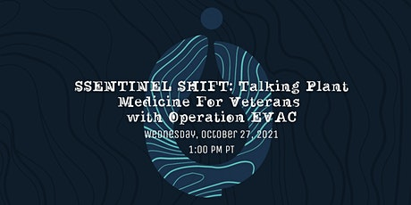 SENTINEL SHIFT: Talking Plant Medicine For Veterans with Operation EVAC tickets