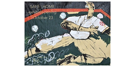 SAFE | HOME exhibit opening tickets