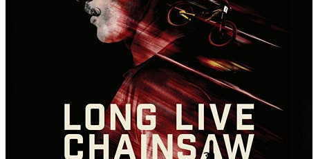 """""""Long Live Chainsaw"""" Film Premier tickets"""