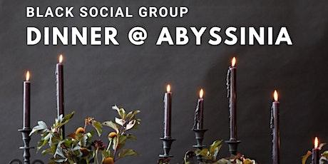 Black Social Group Dinner @ The Abyssinia Restaurant tickets