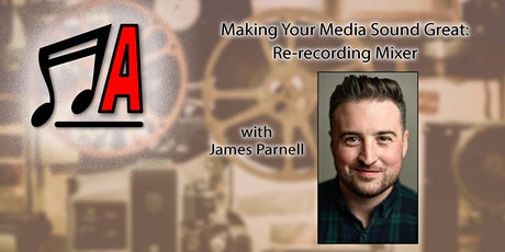 Making Your Media Sound Great: Re-recording Mixer James Parnell tickets