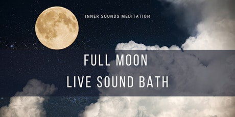 Full Moon LIVE Sound Bath | Sound Healing With Crystal Bowls and Gongs tickets