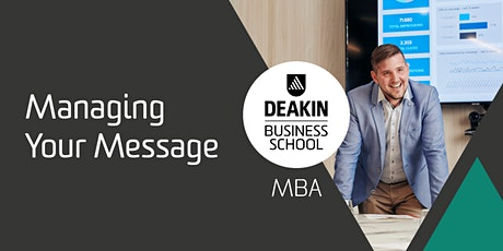 2022 Deakin MBA Masterclass - Managing Your Message (2) tickets