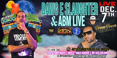 "INTERNATIONAL ARTIST ""DAWG E. SLAUGHTER & ABM"" LiVE  At PooM pOOm TUESDAYS tickets"