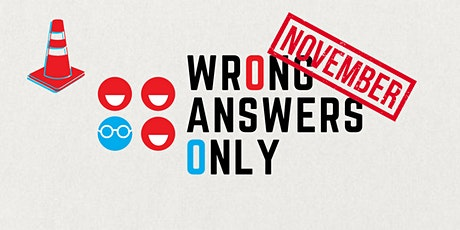 Wrong Answers Only (November) tickets