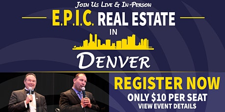 EPIC Real Estate   LIVE-IN PERSON Denver tickets