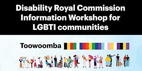 Toowoomba LGBTIQ+ Disability Royal Commission Information Workshop tickets
