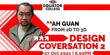 Design Conversation 2: Ah Guan from 2D to 3D tickets