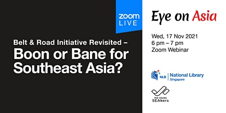 Eye on Asia: Belt & Road Initiative Revisited–Boon/Bane for Southeast Asia? tickets