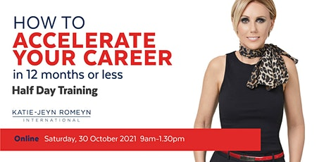 How to ACCELERATE YOUR CAREER in 12 months or Less –  30 October 2021 tickets