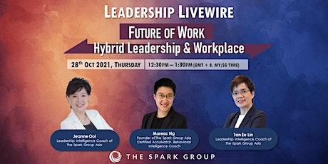 Leadership Livewire: Future of Work - Hybrid  Leadership & Workplace tickets