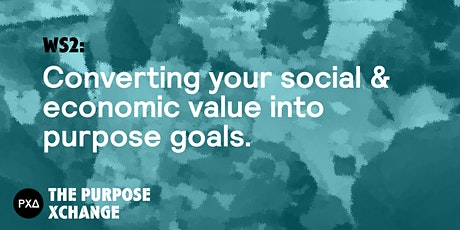 WS2: Converting your social & economic value into purpose goals. tickets