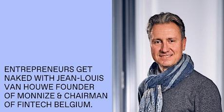 Entrepreneurs get Naked: JL Van Houwe Founder of Monnize - Chmn Fintech B tickets
