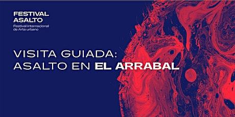 Visitas Guiadas Festival Asalto 2021 - Barrio del Arrabal entradas