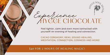 Hygge Chocolate Experience - Cacao, Reiki, Sound, Meditation & More! tickets