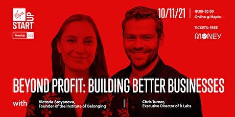 Virgin StartUp MeetUp - Beyond Profit: Building Better Businesses tickets