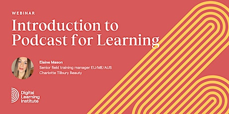 Webinar: Introduction to Podcast for Learning, Charlotte Tilbury case-study tickets