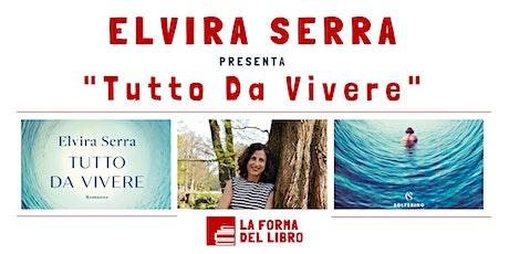 "ELVIRA SERRA presenta ""TUTTO DA VIVERE"" biglietti"