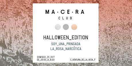SOY UNA PRINGADA & LA ROSA NARCÓTICA > Halloween @ MA·CE·RA club!!!! entradas