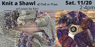 Knit a Shawl w/ Keri of Loops by Keri.